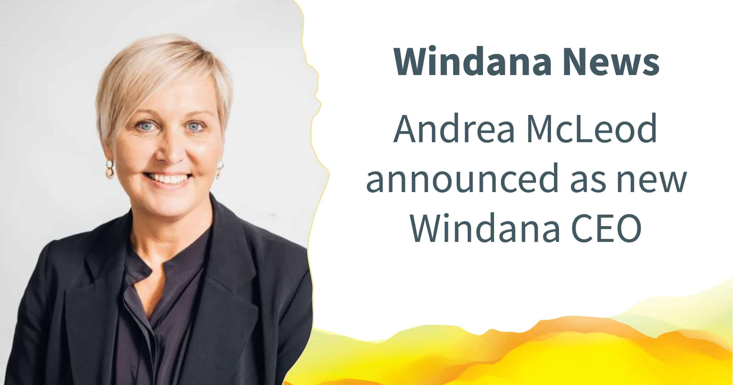 """Text in image: """"Windana News"""". Underneath, text reads: """"Andrea McLeod announced as new Windana CEO."""" To the left is a photo of Andrea."""