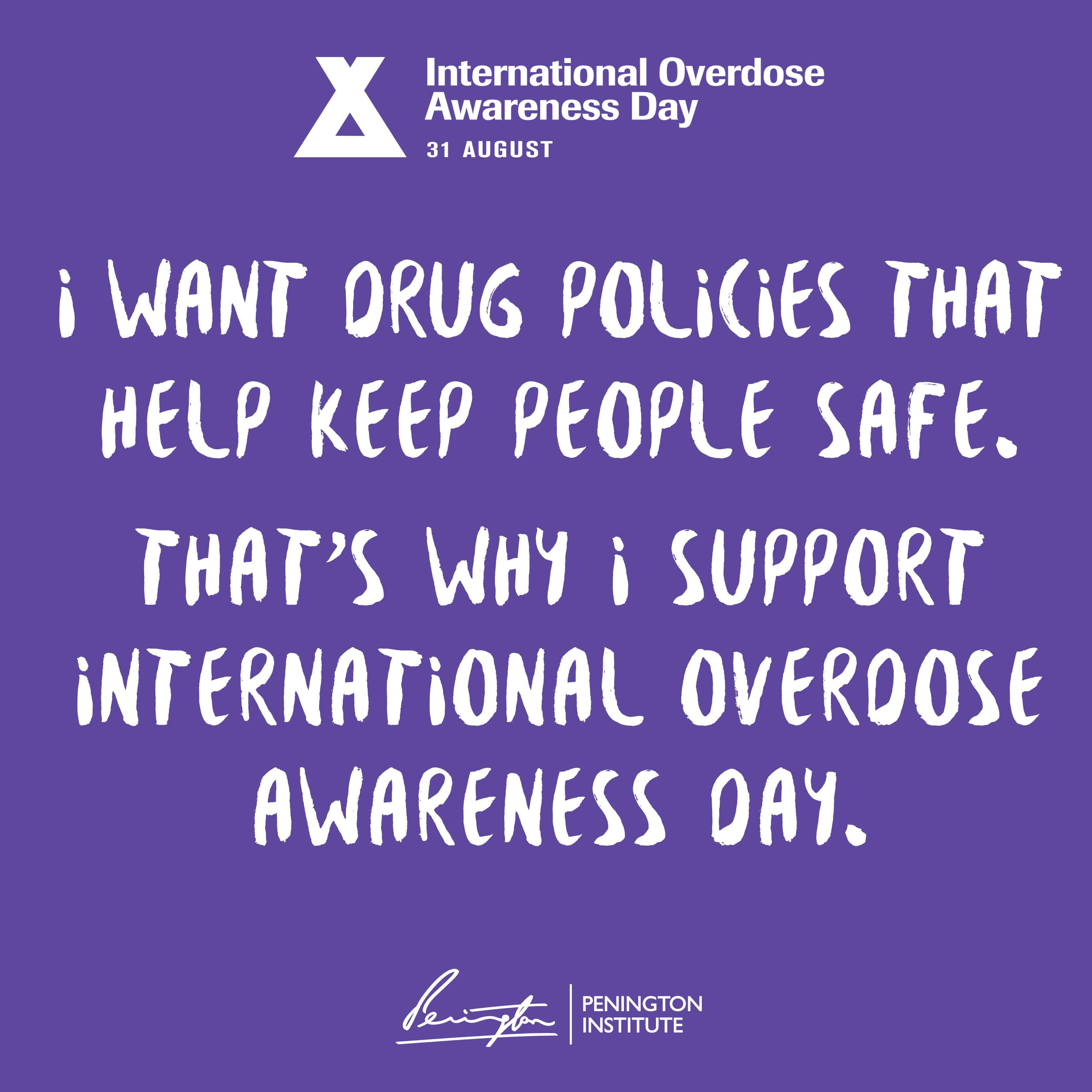 """A graphic from International Overdose Awareness Day and the Penington Institute. Text reads: """"I WANT DRUG POLICIES THAT KEEP PEOPLE SAFE. THAT'S WHY I SUPPORT INTERNATIONAL OVERDOSE AWARENESS DAY."""""""